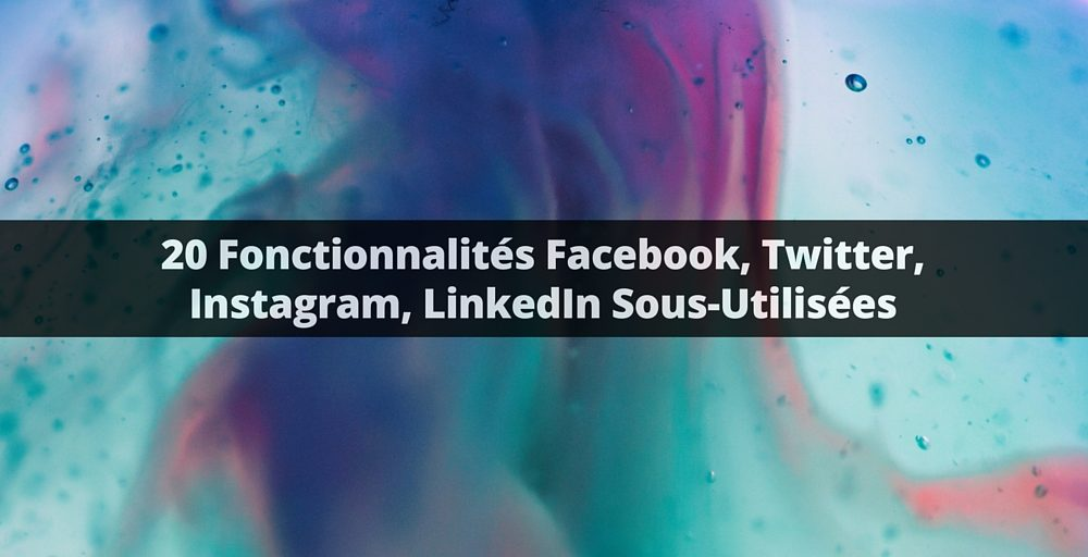 fonctionnalites-facebook-instagram-twitter-linkedin