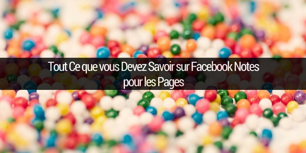 Tout ce que vous devez savoir sur Facebook Notes pour les Pages