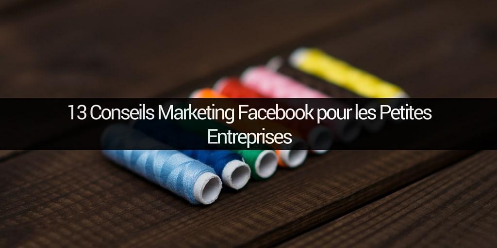 13 Conseils Marketing Facebook pour les Petites Entreprises