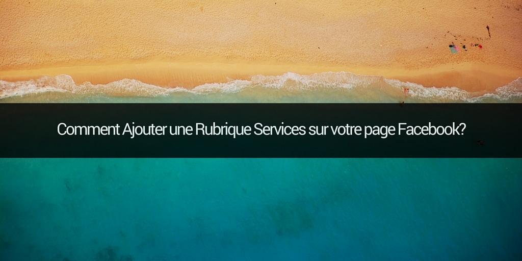 Comment Ajouter une Rubrique Services sur votre Page Facebook ?