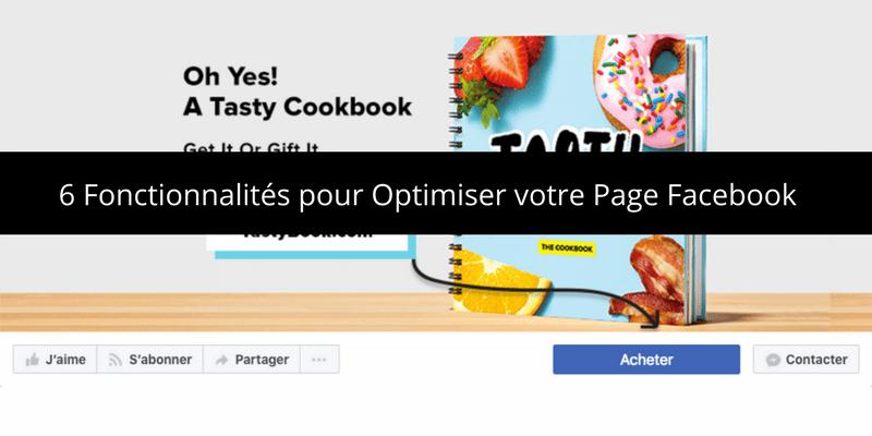 6 Fonctionnalités pour Optimiser votre Page Facebook