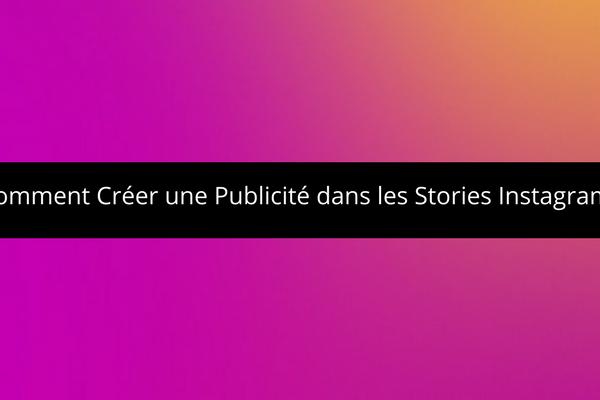Comment Créer une Publicité dans les Stories Instagram?