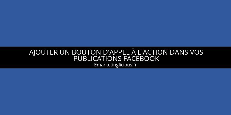 ajouter bouton appel action publication facebook